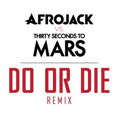 Afrojack feat. 30 Seconds To Mars - Do Or Die