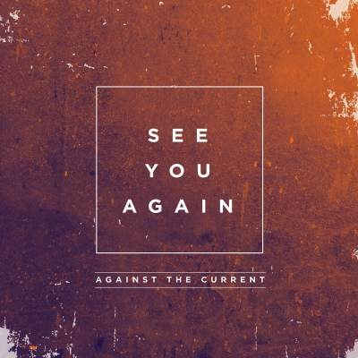 Against The Current - See You Again (Wiz Khalifa feat. Charlie Puth Cover)