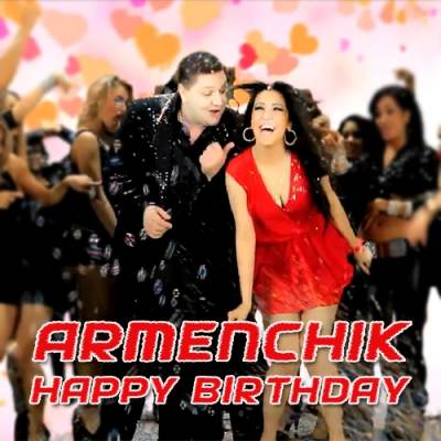 Armenchik - HAPPY BIRTHDAY