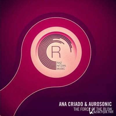 Aurosonic & Ana Criado - The Force Of The Blow (Original Mix)