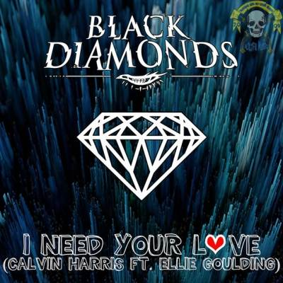 Black Diamonds - I Need Your Love (Calvin Harris and Ellie Goulding Cover)