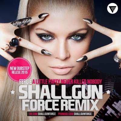 Fergie - A Little Party Never Killed Nobody (Shallgun Force Extended Remix)